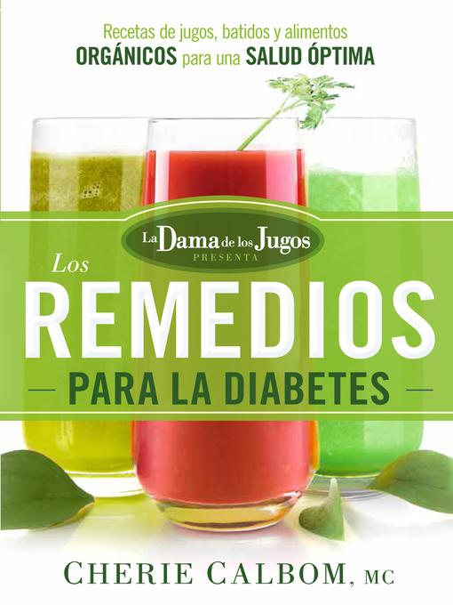 Title details for Los remedios para la Diabetes de la Dama de los Jugos by Cherie Calbom - Available