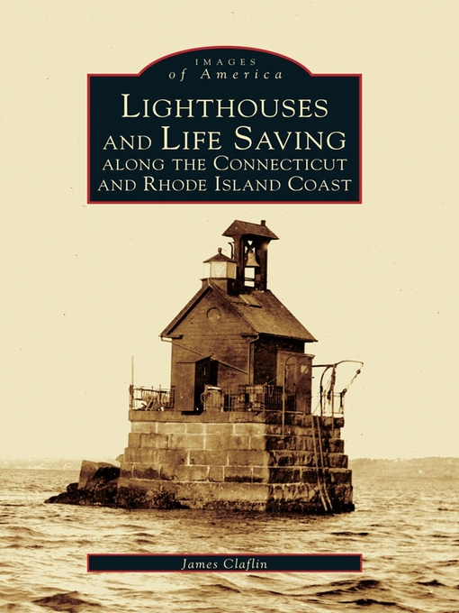 Title details for Lighthouses and Lifesaving Along the Connecticut and Rhode Island Coast by James Claflin - Available