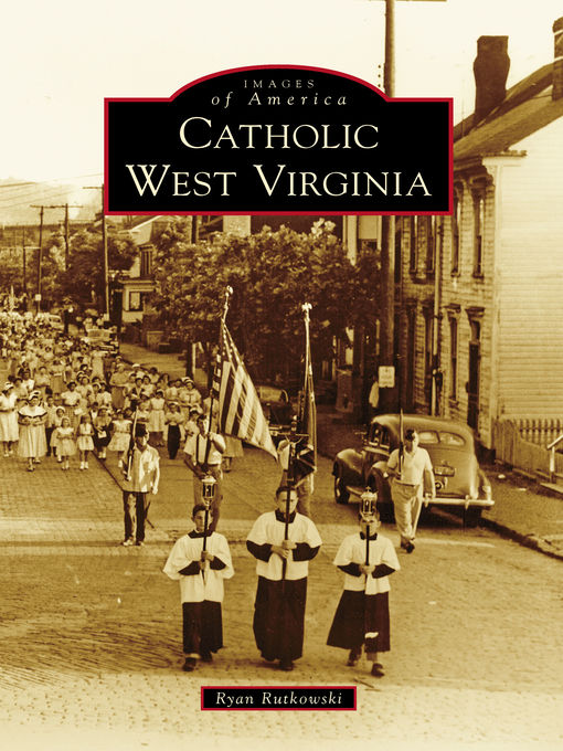 Title details for Catholic West Virginia by Ryan Rutkowski - Available