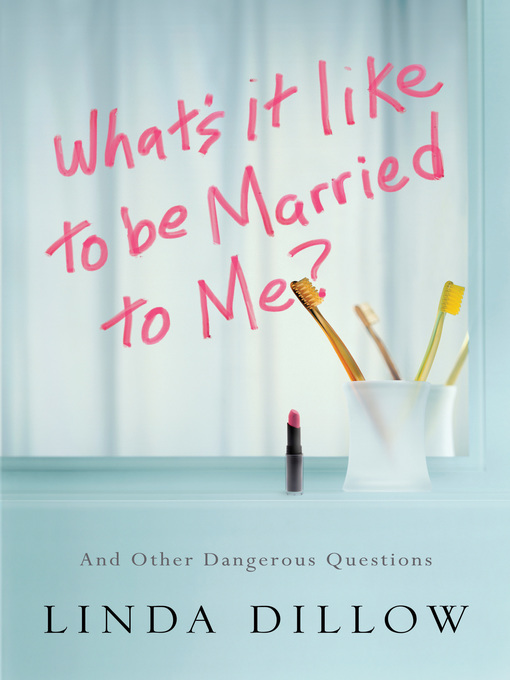 Title details for What's It Like to Be Married to Me? by Linda Dillow - Wait list