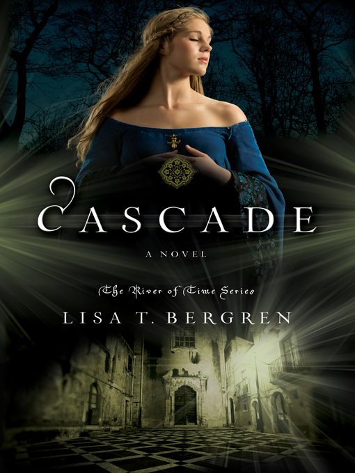 Title details for Cascade by Lisa T. Bergren - Available