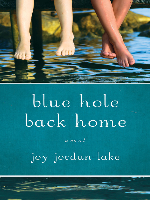 Title details for Blue Hole Back Home by Joy Jordan-Lake - Available