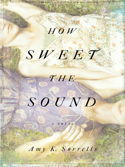 Title details for How Sweet the Sound by Amy K. Sorrells - Available