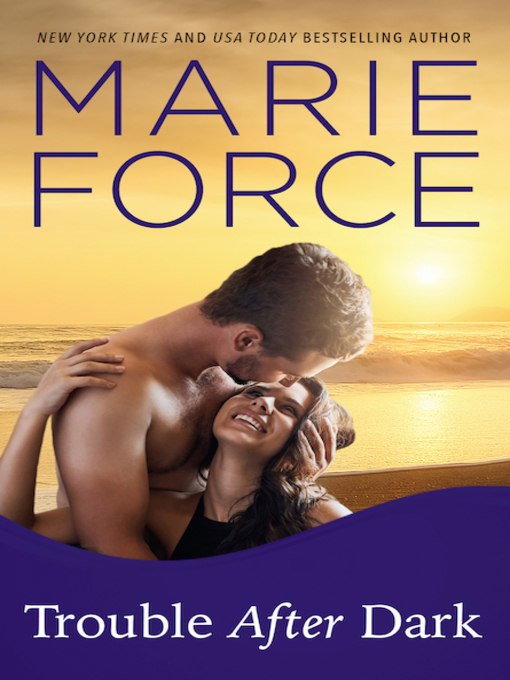 Title details for Trouble After Dark by Marie Force - Wait list