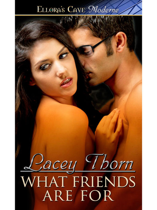 Title details for What Friends Are For by Lacey Thorn - Available