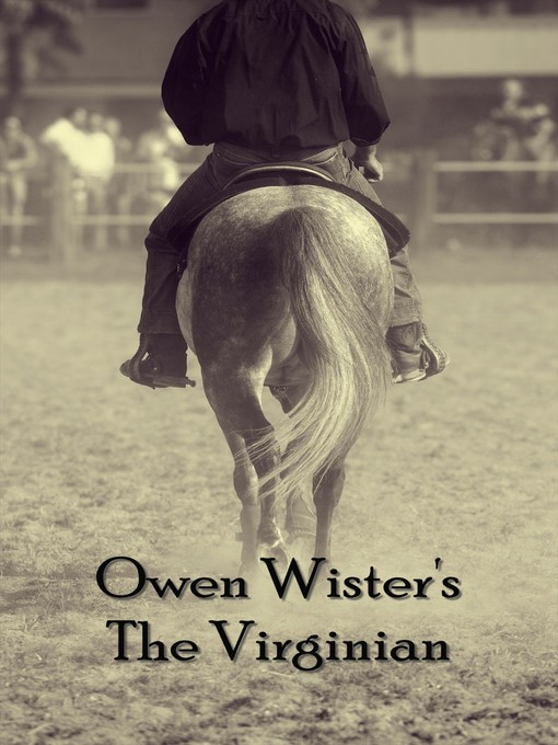 the virginian by owen wister In owen wister's 1902 novel of the old west, the virginian: a horseman of the plains, the story's protagonist, the virginian, most definitely tries to lead a moral life, and largely succeeds.