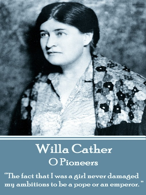 the life and literary works of author willa sibert cather Cather, willa sibert (sī`bərt kăth`ər), 1873-1947, american novelist and short-story writer, bwinchester, va, considered one of the great american writers of the 20th cent.