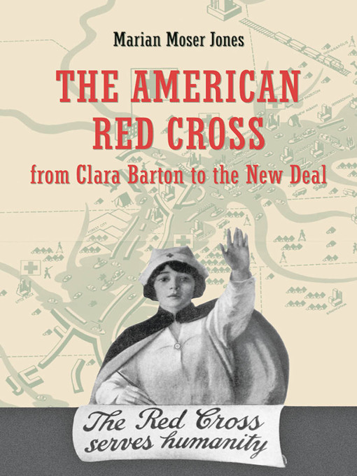 Title details for The American Red Cross from Clara Barton to the New Deal by Marian Moser Jones - Available