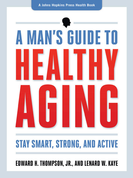 Title details for A Man's Guide to Healthy Aging by Edward H. Thompson Jr. - Available