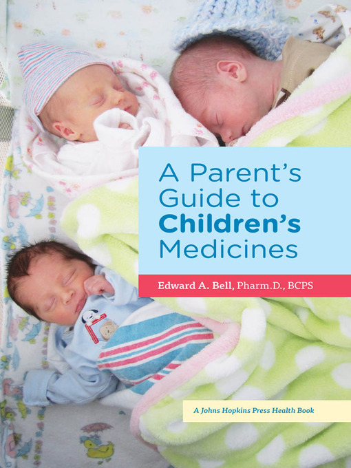 Title details for A Parent's Guide to Children's Medicines by Edward A. Bell - Available