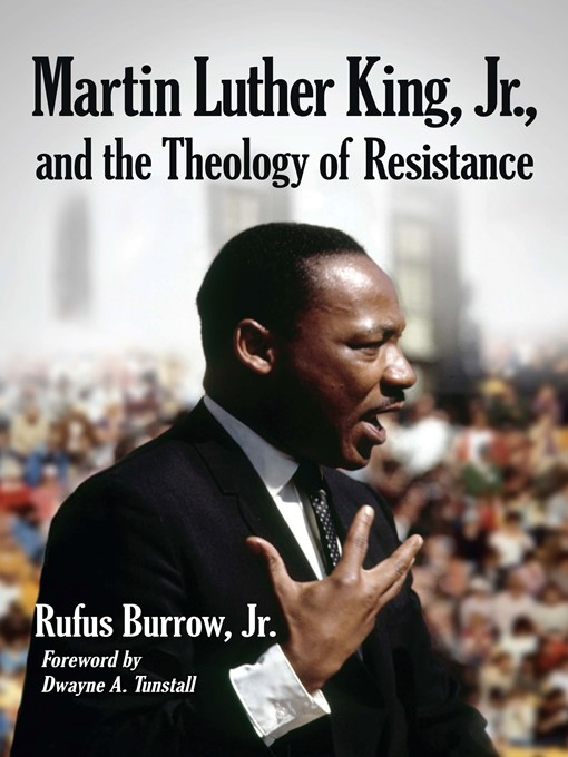 Title details for Martin Luther King, Jr. and the Theology of Resistance by Rufus Burrow, Jr. - Available
