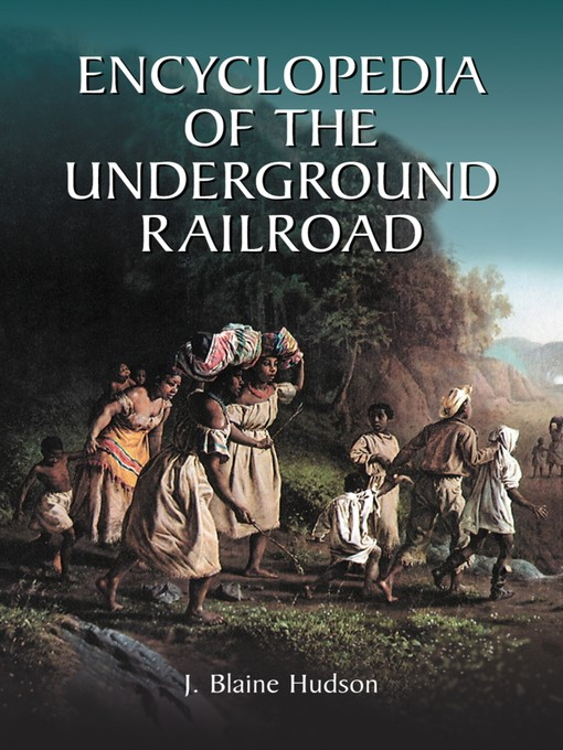 Title details for Encyclopedia of the Underground Railroad by J. Blaine Hudson - Available