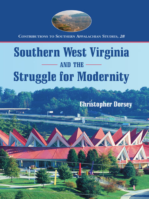 Title details for Southern West Virginia and the Struggle for Modernity by Christopher Dorsey - Available