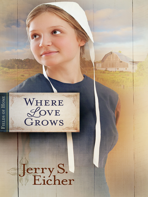 Title details for Where Love Grows by Jerry S. Eicher - Wait list