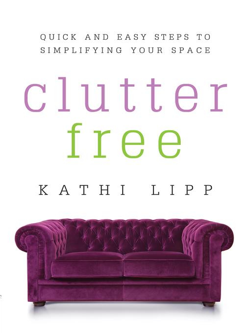 Title details for Clutter Free by Kathi Lipp - Available