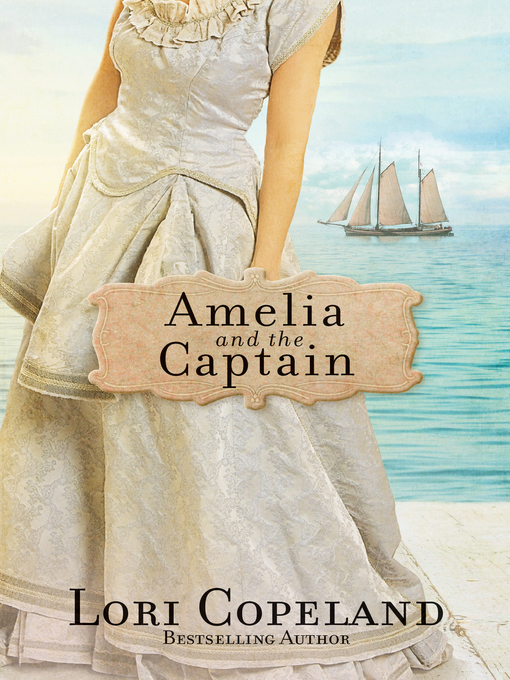 Title details for Amelia and the Captain by Lori Copeland - Wait list