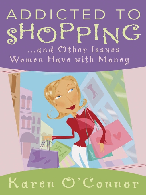 Title details for Addicted to Shopping and Other Issues Women Have with Money by Karen O'Connor - Available
