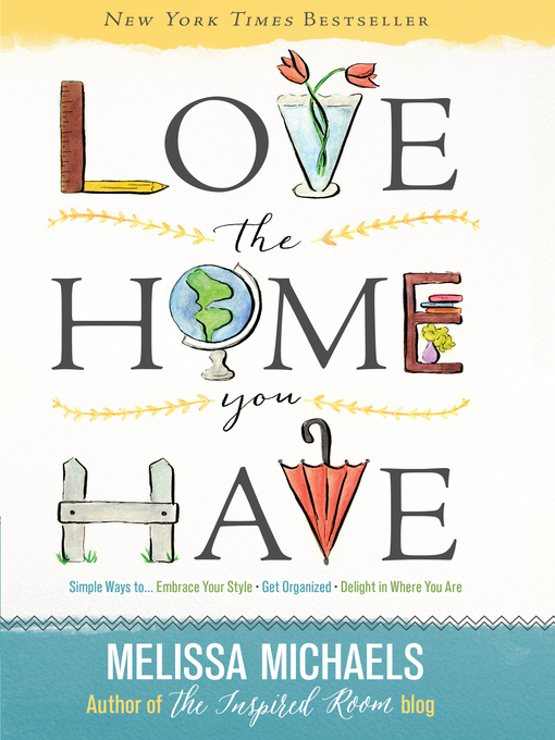 Title details for Love the Home You Have by Melissa Michaels - Available