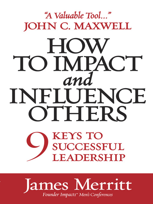 How to Impact and Influence Others 9 Keys to Successful Leadership