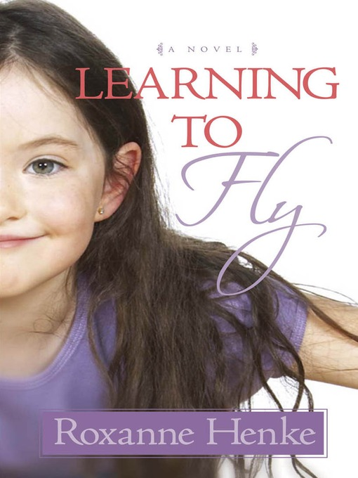 Title details for Learning to Fly by Roxanne Henke - Available
