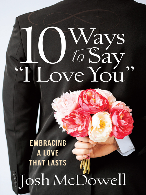 "Title details for 10 Ways to Say ""I Love You"" by Josh McDowell - Available"