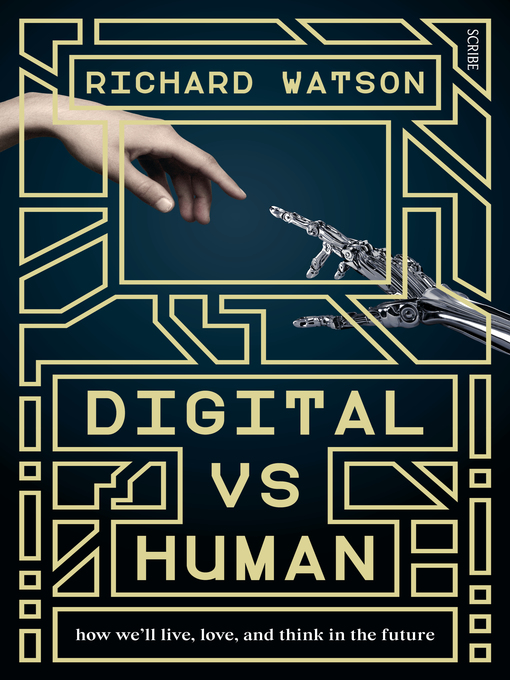 Digital vs Human How We'll Live, Love, and Think in the Future