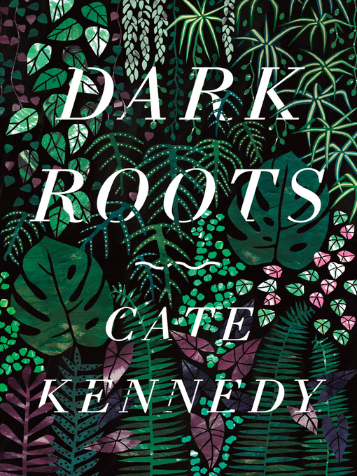 Title details for Dark Roots by Cate Kennedy - Available