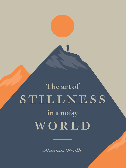 Title details for The Art of Stillness in a Noisy World by Magnus Fridh - Available