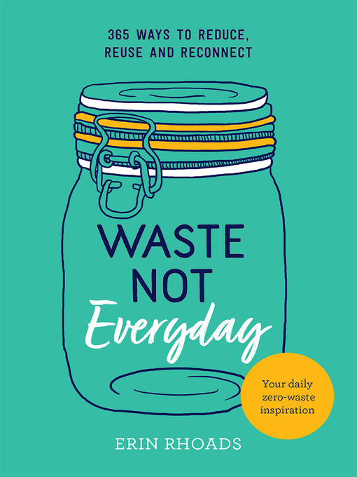 Title details for Waste Not Everyday by Erin Rhoads - Available