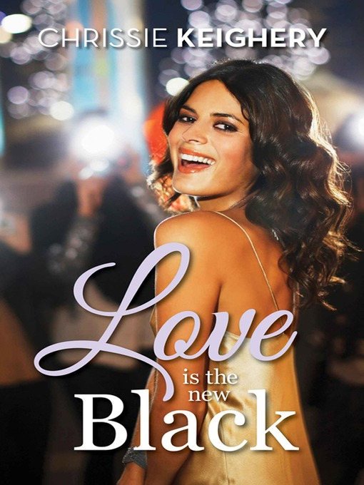 Title Details For Love Is The New Black By Chrissie Keighery Available