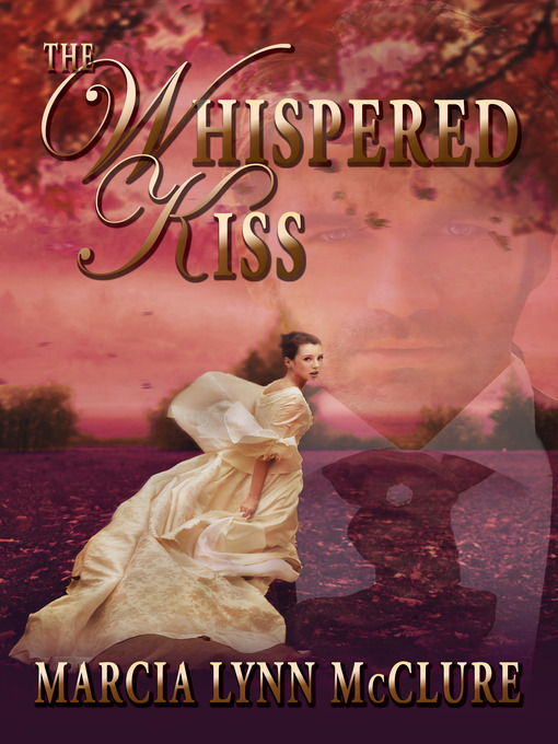 Title details for The Whispered Kiss by Marcia Lynn McClure - Available