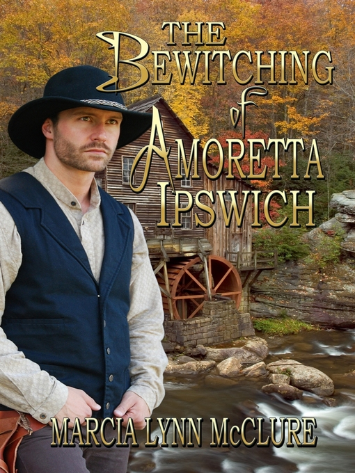 Title details for The Bewitching of Amoretta Ipswich by Marcia Lynn McClure - Available