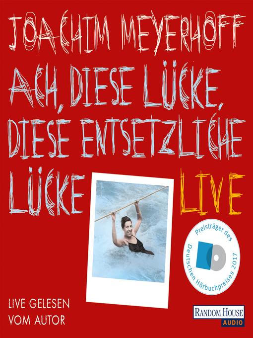 Title details for Ach, diese Lücke, diese entsetzliche Lücke. Live by Joachim Meyerhoff - Available