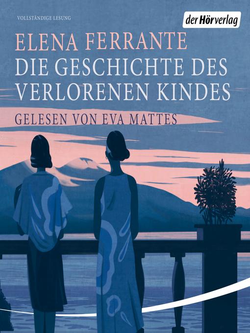 Title details for Die Geschichte des verlorenen Kindes by Elena Ferrante - Wait list