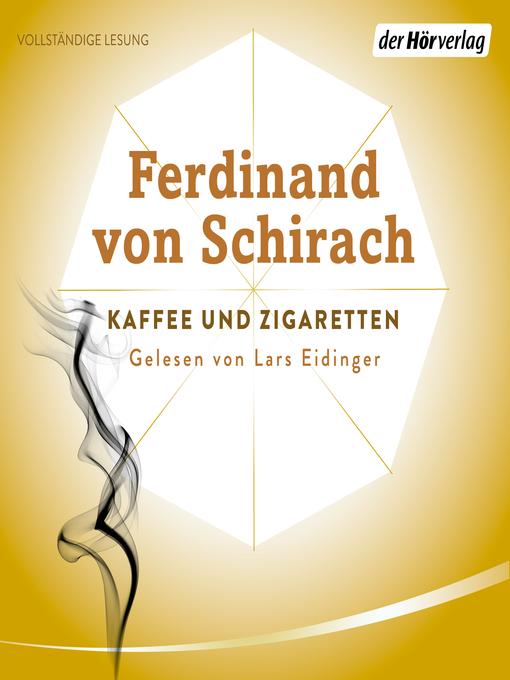 Title details for Kaffee und Zigaretten by Ferdinand Schirach - Available