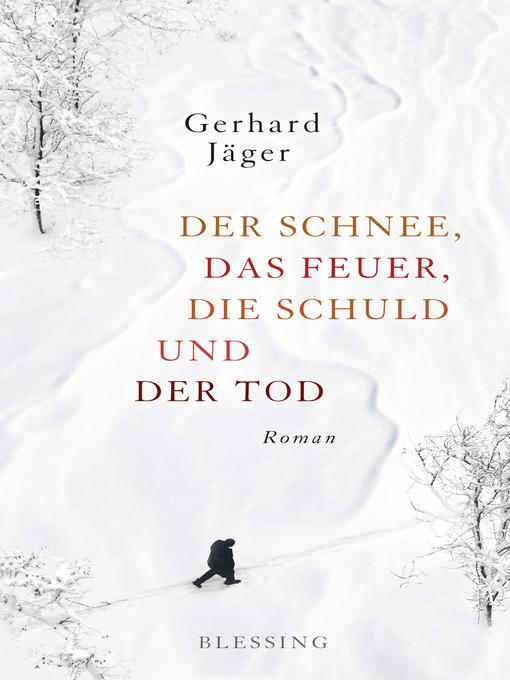 Title details for Der Schnee, das Feuer, die Schuld und der Tod by Gerhard Jäger - Wait list