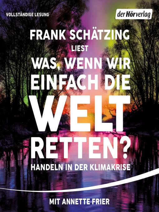 Title details for Was, wenn wir einfach die Welt retten? by Frank Schätzing - Wait list