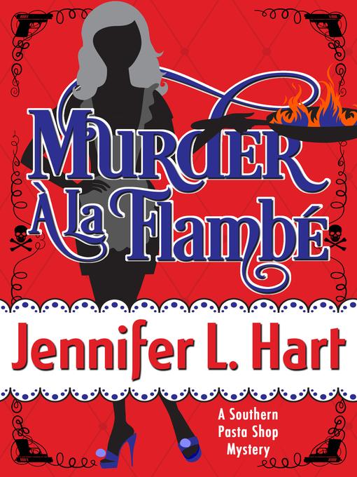 Title details for Murder à La Flambé by Jennifer L. Hart - Available