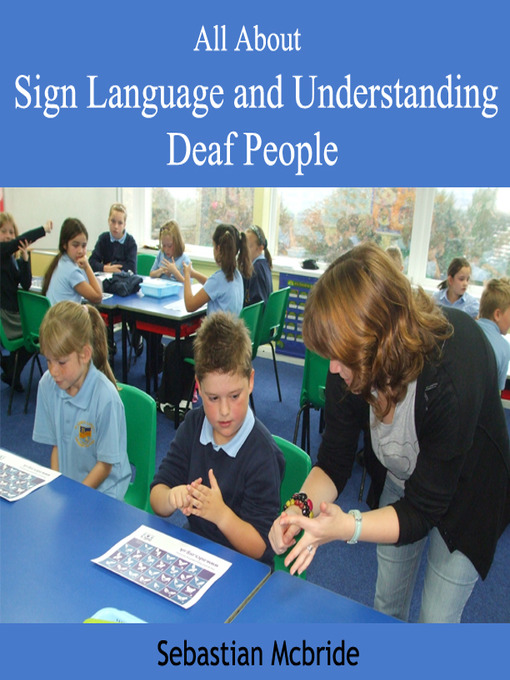 Title details for All About Sign Language and Understanding Deaf People by Sebastian Mcbride - Available