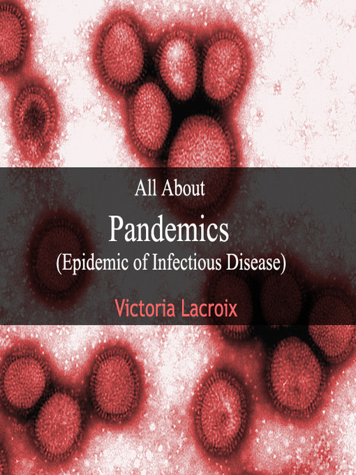 Title details for All About Pandemics by Victoria Lacroix - Available