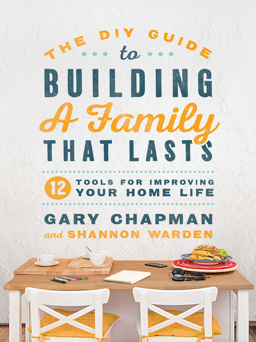Title details for The DIY Guide to Building a Family that Lasts by Gary Chapman - Wait list