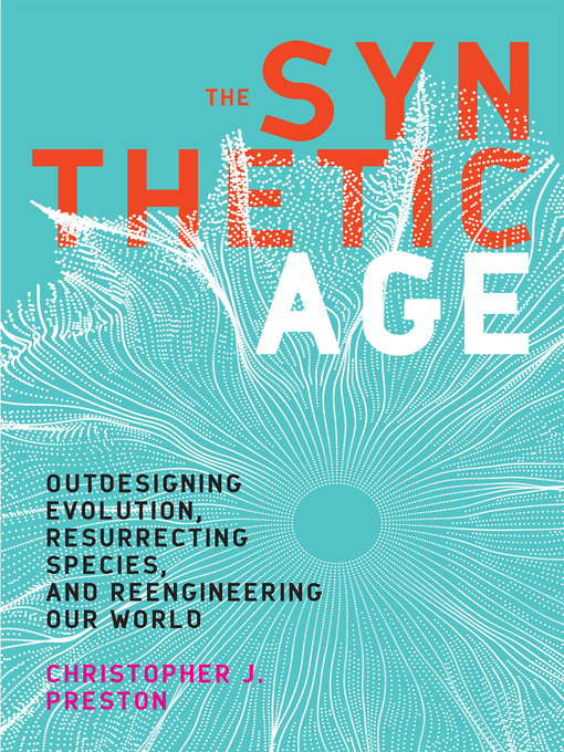 Title details for The Synthetic Age by Christopher J. Preston - Available