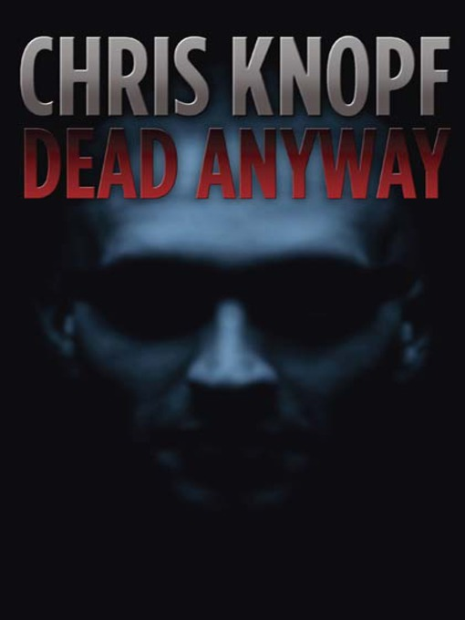 Title details for Dead Anyway by Chris Knopf - Available