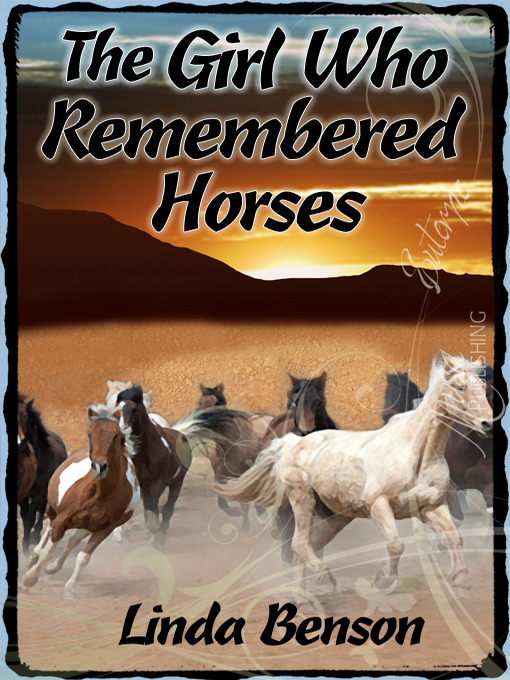 Title details for The Girl Who Remembered Horses by Linda Benson - Available