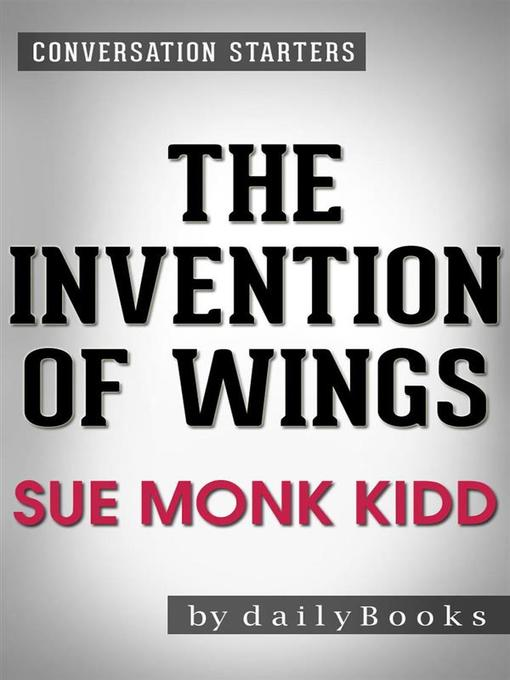 Title details for The Invention of Wings--A Novel by Sue Monk Kidd by dailyBooks - Wait list