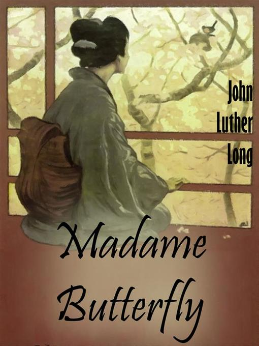 Title details for Madame Butterfly by John Luther Long - Available