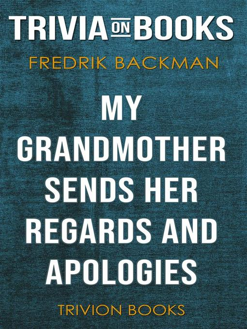Title details for My Grandmother Sends Her Regards and Apologies by Fredrik Backman (Trivia-On-Books) by Trivion Books - Wait list