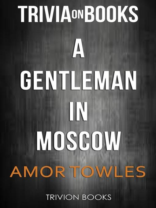 Title details for A Gentleman in Moscow by Amor Towles (Trivia-On-Books) by Trivion Books - Available