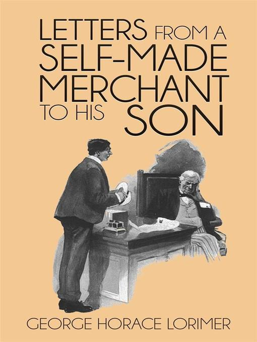 Title details for Letters from a Self-Made Merchant to His Son by George Horace Lorimer - Available