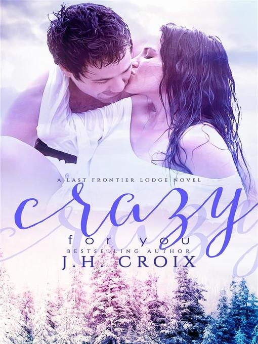 Title details for Crazy For You--A Last Frontier Lodge Novel by J.h. Croix - Available